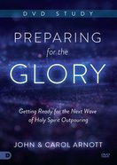 Preparing For the Glory: Getting Ready For the Next Wave of Holy Spirit Outpouring (Dvd Study) DVD