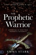 The Prophetic Warrior: Operating in Your True Prophetic Authority Paperback