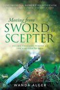 Moving From Sword to Scepter: Rule Through Prayer as the Ekklesia of God Paperback