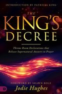 The King's Decree: Throne Room Declarations That Release Supernatural Answers to Prayer Paperback