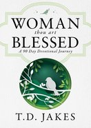 Woman, Thou Art Blessed: A 90 Day Devotional Journey Hardback