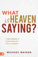 What is Heaven Saying?: Your Handbook to Operating in the Gift of Prophecy Paperback