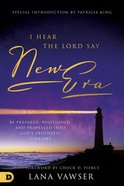 "I Hear the Lord Say ""New Era"": Be Prepared, Positioned, and Propelled Into God's Prophetic Timeline Paperback"