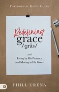 Redefining Grace: Living By His Presence and Moving in His Power Paperback