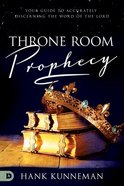 Throne Room Prophecy: Your Guide to Accurately Discerning the Word of the Lord Paperback