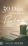 30 Days in the Psalms: David's Keys to Supernatural Breakthrough Hardback
