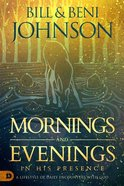 Mornings and Evenings in His Presence: A Lifestyle of Daily Encounters With God Hardback