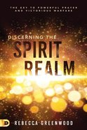 Discerning the Spirit Realm: The Key to Powerful Prayer and Victorious Warfare Paperback