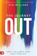 The Journey Out: How I Followed Jesus Away From Gay Paperback