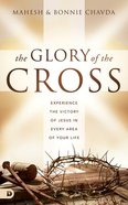 The Glory of the Cross: Experience the Victory of Jesus in Every Area of Your Life Hardback