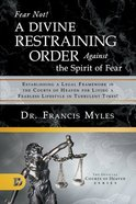 Fear Not! a Divine Restraining Order Against the Spirit of Fear: Estabilshing a Legal Framework in the Courts of Heaven For Living a Fearless Lifestyl Paperback