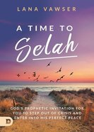 A Time to Selah: God's Prophetic Invitation For You to Step Out of Crisis and Enter Into His Perfect Peace Paperback