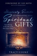 Heavenly Secrets to Unwrapping Your Spiritual Gifts: Start Moving in the Gifts of the Holy Spirit Today! Paperback
