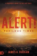 Alert! Perilous Times: A Prepper's Guide to the Last Days Paperback