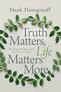 Truth Matters, Life Matters More: The Unexpected Beauty of An Authentic Christian Life Hardback