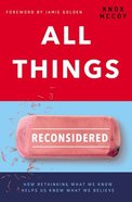 All Things Reconsidered: How Rethinking What We Know Helps Us Know What We Believe Paperback