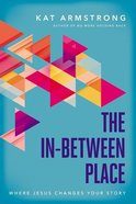 The In-Between Place: Where Jesus Changes Your Story Paperback
