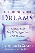 Decoding Your Dreams: What the Lord May Be Saying to You While You Sleep Paperback