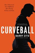 Curveball: My Story of Overcoming Ego, Finding My Purpose, and Achieving True Success Hardback