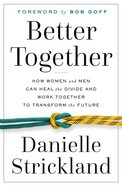 Better Together: How Women and Men Can Heal the Divide and Work Together to Transform the Future Paperback