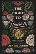 The Fight to Flourish: Engaging in the Struggle to Cultivate the Life You Were Born to Live Paperback