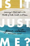 Is It Just Me?: Learning to Trust God in the Middle of Hurts, Doubts, and Fears Paperback