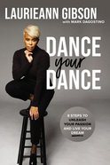 Dance Your Dance: 8 Steps to Unleash Your Passion and Live Your Dream Hardback