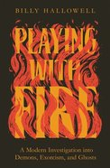 Playing With Fire: A Modern Investigation Into Demons, Exorcism and Ghosts Paperback