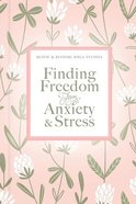 Finding Freedom From Anxiety and Stress (Renew And Restore Bible Studies Series) Hardback