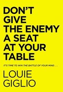 Don't Give the Enemy a Seat At Your Table: It's Time to Win the Battle of Your Mind... Hardback