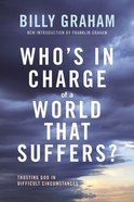 Who's in Charge of a World That Suffers?: Trusting God in Difficult Circumstances Paperback
