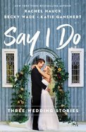 Say I Do: Three Wedding Stories Paperback