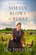 Softly Blows the Bugle (The Amish of Weaver's Creek Book #3) (#03 in Amish Of Weaver's Creek Series) eBook