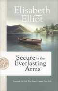 Secure in the Everlasting Arms: Trusting the God Who Never Leaves Your Side Paperback