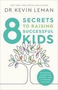8 Secrets to Raising Successful Kids: Nurturing Character, Respect, and a Winning Attitude Hardback
