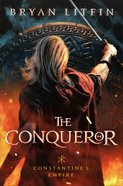 The Conqueror (#01 in Constantine's Empire Series) Hardback