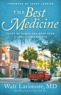 The Best Medicine: Tales of Humor and Hope From a Small-Town Doctor Paperback