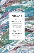 Grace For the Good Girl: Letting Go of the Try-Hard Life Paperback
