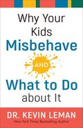 Why Your Kids Misbehave - and What to Do About It Paperback