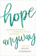 Hope Anyway: Welcoming Possibility in Ourselves, God, and Each Other Hardback