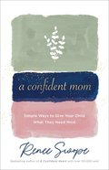 A Confident Mom: Simple Ways to Give Your Child What They Need Most Paperback