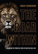 The Roar Within: Unleashing the Powerful Truth of Who You Really Are Hardback