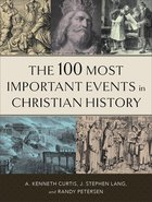 The 100 Most Important Events in Christian History Paperback