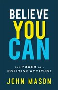 Believe You Can: The Power of a Positive Attitude Paperback