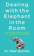 Dealing With the Elephant in the Room: Turn Tough Conversations Into Healthy Communication Mass Market