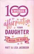 100 Words of Affirmation Your Daughter Needs to Hear Paperback