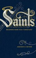 """Saints: Becoming More Than """"Christians"""" Paperback"""