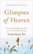 Glimpses of Heaven: True Stories of Hope and Peace At the End of Life's Journey Mass Market