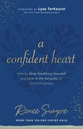 A Confident Heart: How to Stop Doubting Yourself & Live in the Security of God's Promises Paperback