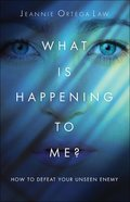 What is Happening to Me?: How to Defeat Your Unseen Enemy Paperback